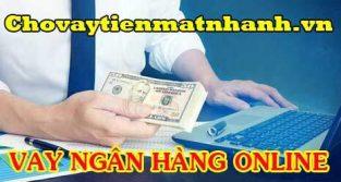 Vay tiền ngân hàng online trực tuyến